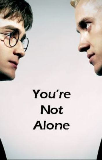 You're Not Alone (Drarry)