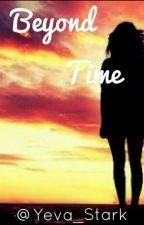 Beyond Time (Avengers X Reader) by Yeva_Stark