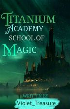 Titanium Academy: School of Magic(on-going) by UnknownGirl192004