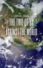 The two of us against the world by Bernadillax