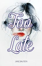 Too late by JhingBautista