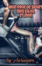 Mon prof de sport, mes kilos et moi! by aerisswm