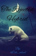 The Rejected Hybrid by itsCole_notcool