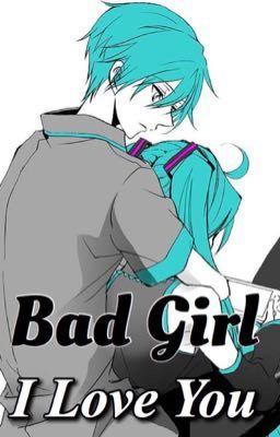 Đọc truyện (Mimio-Oneshort) Bad Girl , I love you