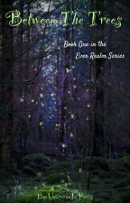 Between The Trees - Book One In The Ever Realm Series by UnicornzInParis