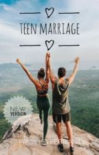 Teen Marriage (NEW VERSION) by Pricilliaft17