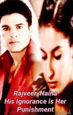 Rajveer-Naina - His Ignorance is Her Punishment by RAINALRL