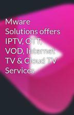 Mware Solutions offers IPTV, OTT, VOD, Internet TV & Cloud TV Services by MwareSolutions