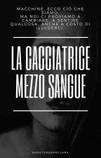 ~La Cacciatrice Mezzo Sangue~ by sweetdreamsclara