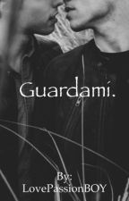 Guardami.  by LovePassionBOY