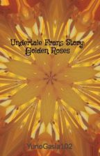 Undertale Frans Story: Golden Roses by Notanymore2018