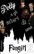 Potty e gli scleri di una fangirl 2 by Lessiaaaaaa