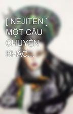 [ NEJITEN ] MỘT CÂU CHUYỆN KHÁC... by Hong_Nhung_10X