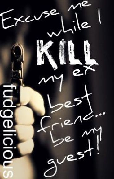 Excuse me while I kill my ex-best-friend?