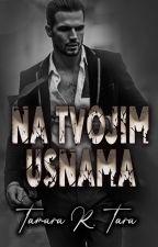 NA TVOJIM USNAMA 🔜 by tara1415