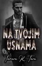 NA TVOJIM USNAMA ? by Tara_PUSMI