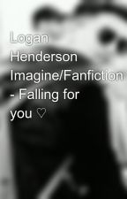 Logan Henderson Imagine/Fanfiction - Falling for you ♡ by iObeyBTR