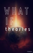 What If Theories - Collection by rraven_