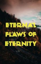 Flaws Of Eternity by Devious_beauty