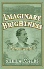 Imaginary Brightness: A Durant Family Saga by Sheilammyers