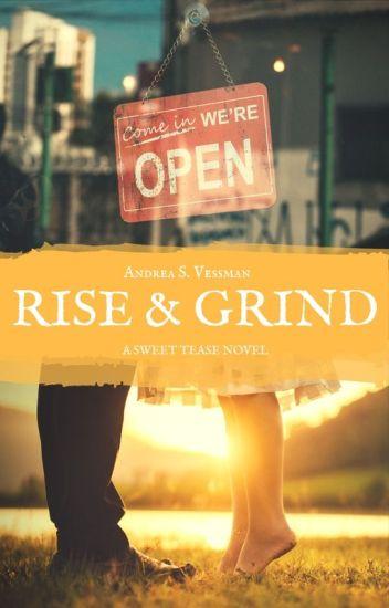 Rise & Grind - A sweet tease novel (book 1 of 3) - Andrea S  Vessman