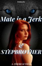 My MATE Is a Jerk and my Stepbrother!! by a-thebeautiful