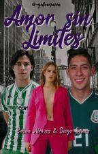 Amor Sin Límites    Diego Laínez y Edson Álvarez (Adaptada) by orrantiaftdiaz