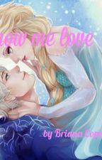 Show Me Love (jelsa fan fic) by BrianaCopeland