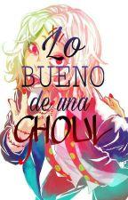 Lo bueno de una Ghoul (Juuzou Suzuya Y Tu) by AnimeTheDie