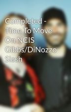 Completed - Time To Move On NCIS Gibbs/DiNozzo Slash by LeaConnor