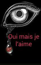 Oui mais je l'aime ( En Pause)  by mayou82