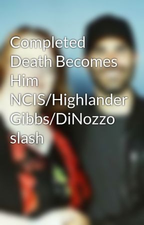 Completed  Death Becomes Him NCIS/Highlander Gibbs/DiNozzo slash by LeaConnor