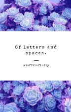 Of letters and spaces. by misfitinfinity