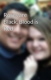 Roses are Black  Blood is Red by Jade26