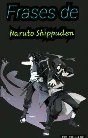 Frases de Naruto Shippuden  - EstefanRiot - Wattpad