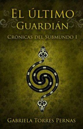 Crónicas del Submundo I - El último Guardián[Pausada]  by GabyTP