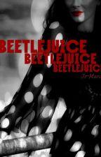 Beetlejuice, Beetlejuice, Beetlejuice by Jo-March