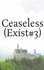 Ceaseless (Exist#3) by sky19xx