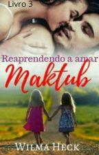 "Reaprendendo a amar ""Maktub"". ( Revisando)Serie reaprendendo. by WilmaHeckdosSantos"