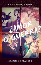 CDM - ¿Amor o Guerra?/ Ruta Lysandro y Castiel by Yaremi_Andre