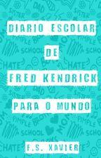 Diário Escolar de Fred Kendrick Para o Mundo by FSXavier