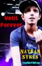 Until Forever- Nathan Sykes Fanfic by Sefeh7