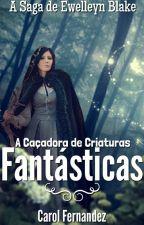 A Caçadora de Criaturas Fantásticas - A Saga de Ewelleyn Blake by Haiyume