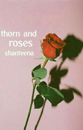 thorns and roses by Shanteena