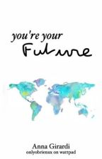 you're your future. by onlyobrienxx