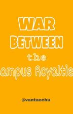Clash of the Campus Royalties [COMPLETED] by kim_ashlexzy