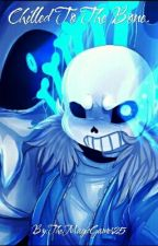 Chilled To The Bone. (Sans X Abused Reader) by TheMagicWriter25