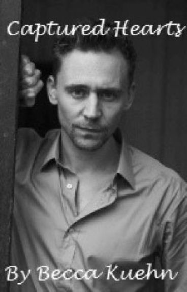 Captured Hearts: A Tom Hiddleston Fanfic