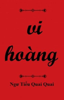 Đọc truyện [BHTT] Edit - Vi hoàng - Ngư Tiểu Quai Quai