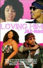 Loving Him (August Alisina + Candice Kelly) by Jaz-Nao